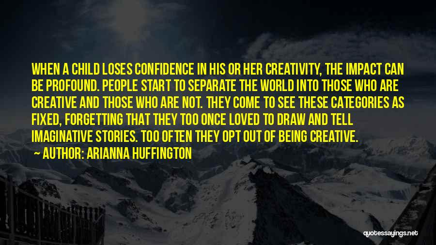 Child Creativity Quotes By Arianna Huffington