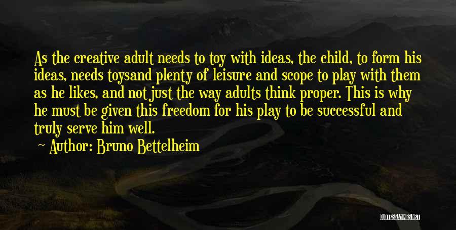 Child Creativity Quotes By Bruno Bettelheim