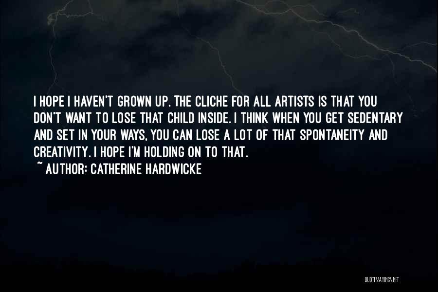 Child Creativity Quotes By Catherine Hardwicke
