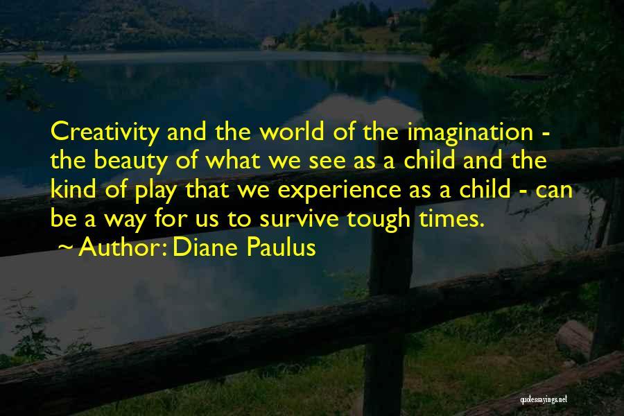 Child Creativity Quotes By Diane Paulus