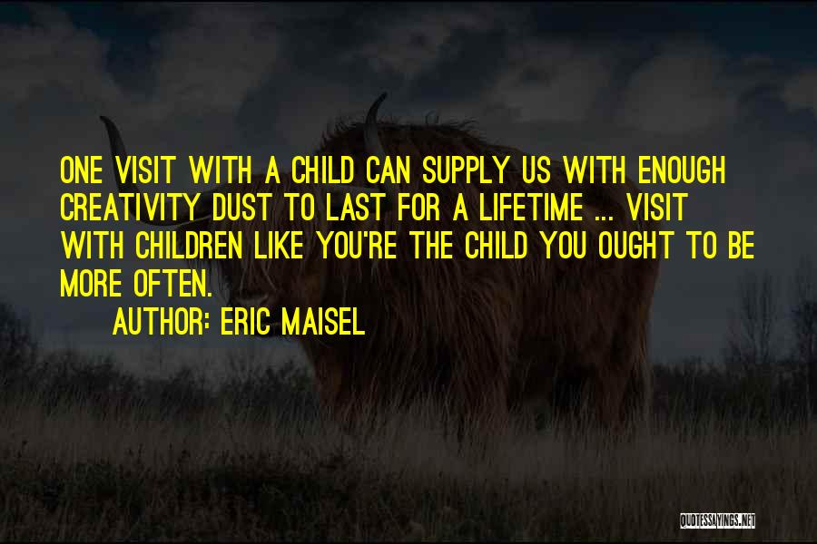 Child Creativity Quotes By Eric Maisel