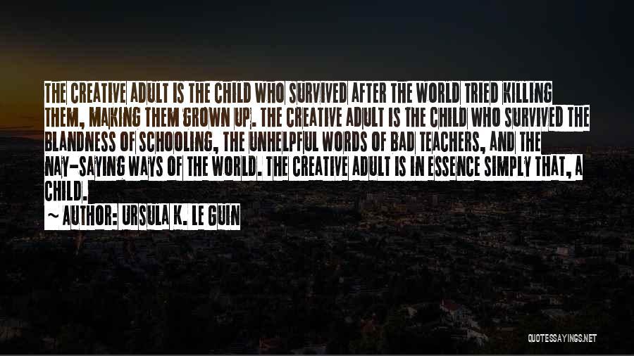 Child Creativity Quotes By Ursula K. Le Guin
