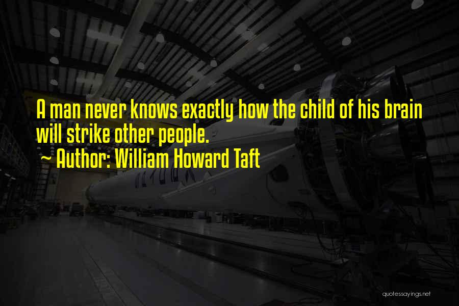 Child Creativity Quotes By William Howard Taft