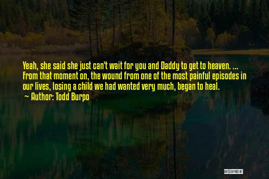 Child In Heaven Quotes By Todd Burpo