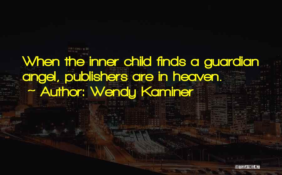 Child In Heaven Quotes By Wendy Kaminer