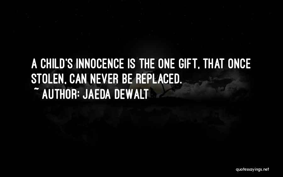 Child Innocence Quotes By Jaeda DeWalt