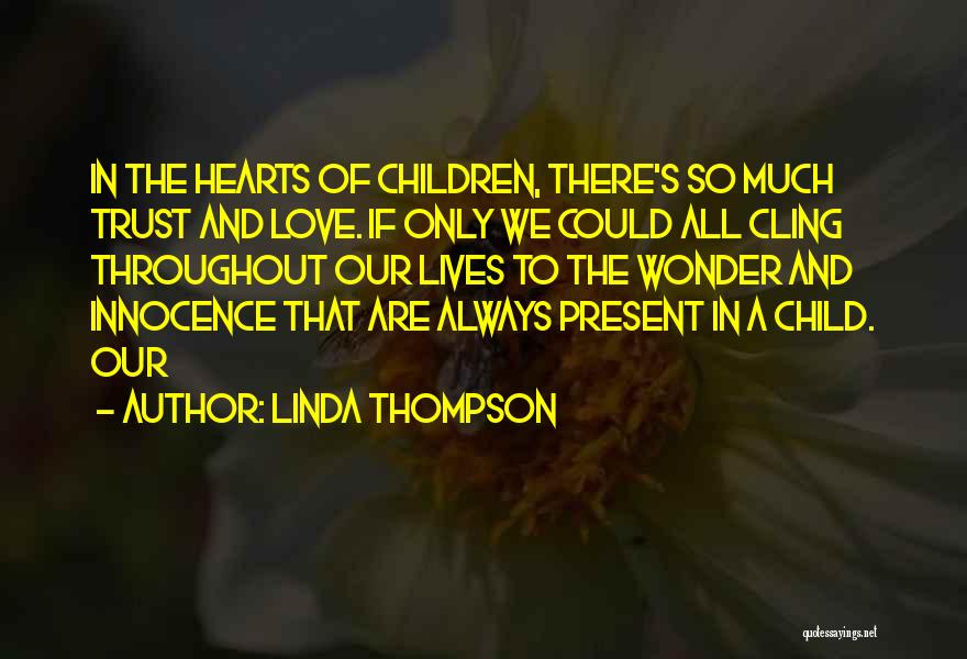 Child Innocence Quotes By Linda Thompson