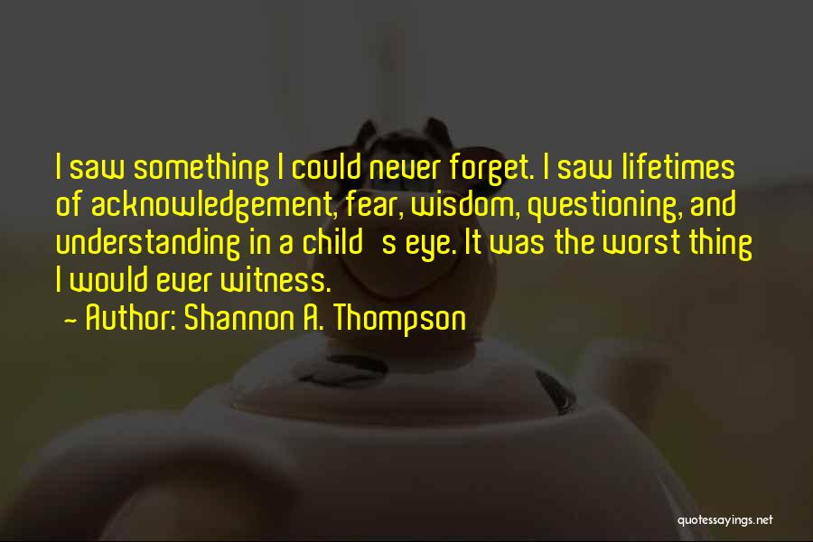 Child Innocence Quotes By Shannon A. Thompson