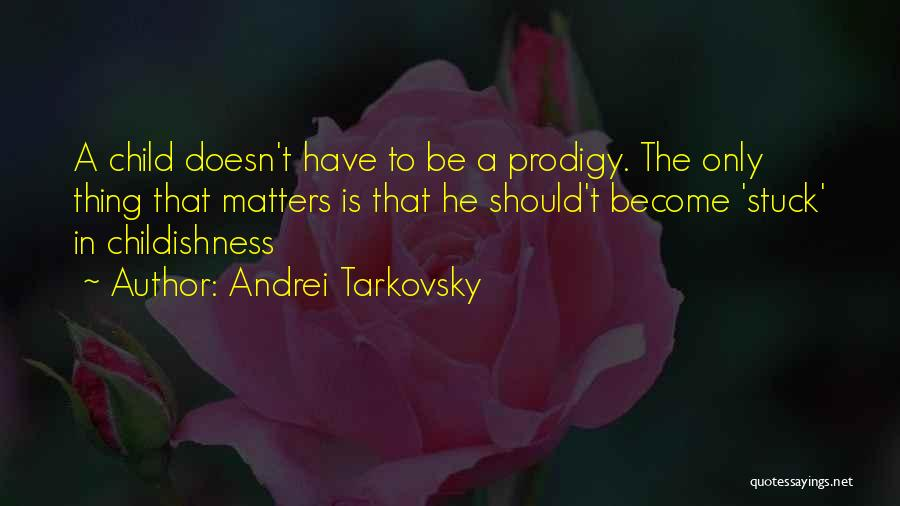 Child Prodigy Quotes By Andrei Tarkovsky