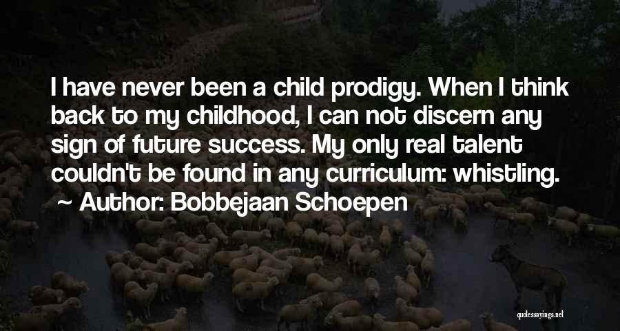 Child Prodigy Quotes By Bobbejaan Schoepen
