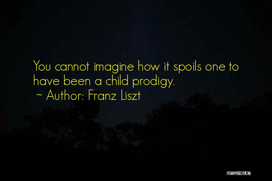 Child Prodigy Quotes By Franz Liszt