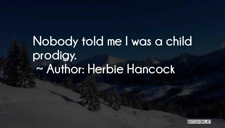Child Prodigy Quotes By Herbie Hancock