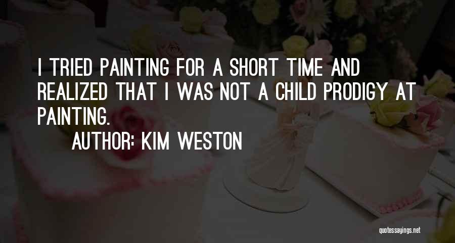 Child Prodigy Quotes By Kim Weston