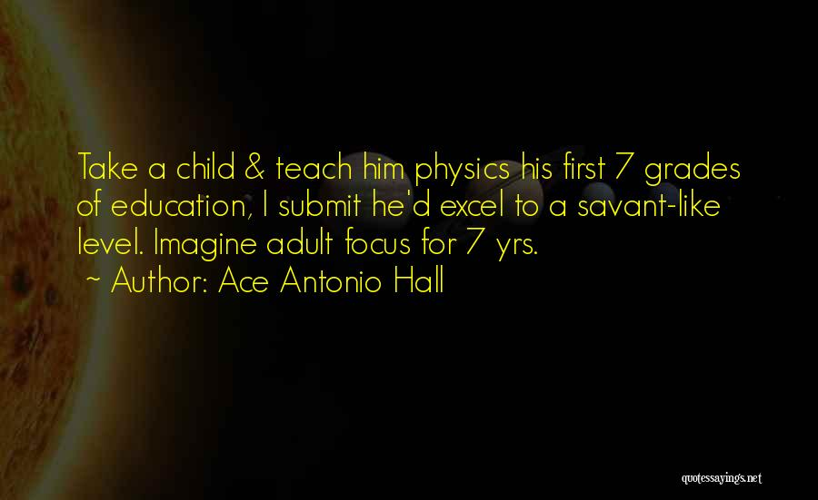 Child Teaching Quotes By Ace Antonio Hall