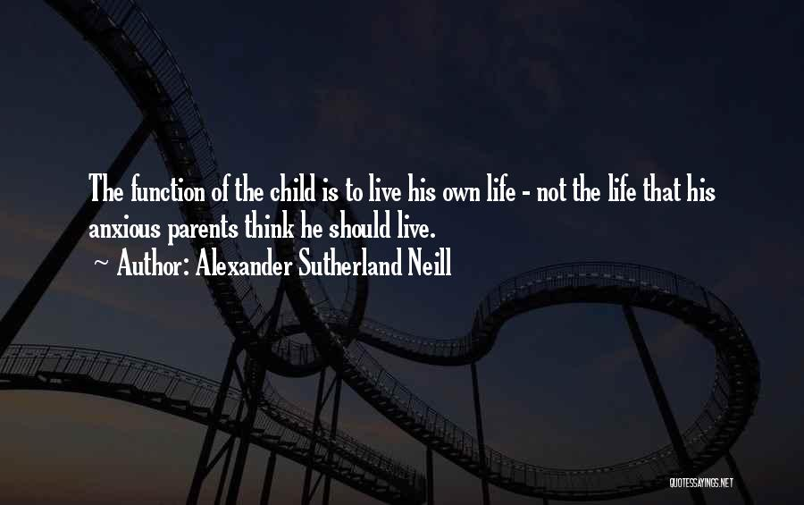 Child Teaching Quotes By Alexander Sutherland Neill