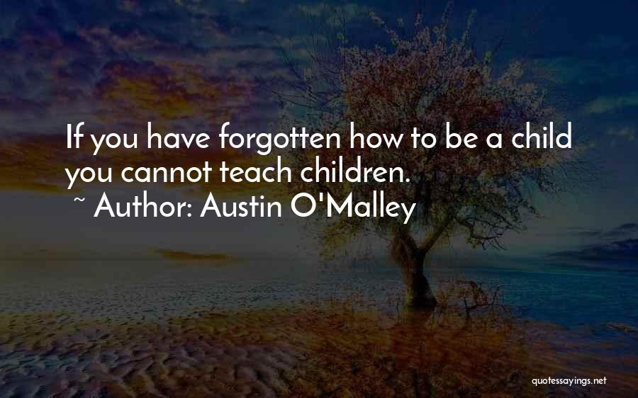 Child Teaching Quotes By Austin O'Malley