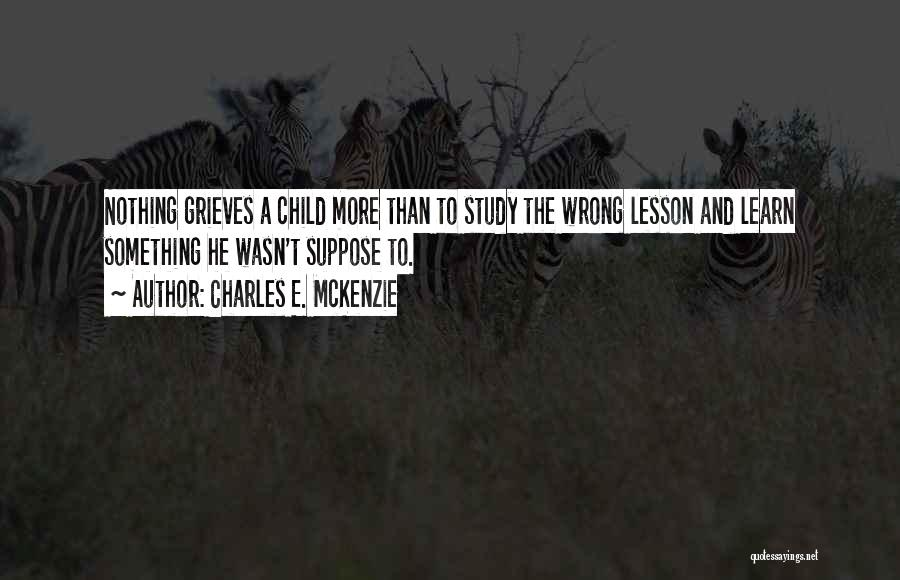 Child Teaching Quotes By Charles E. McKenzie