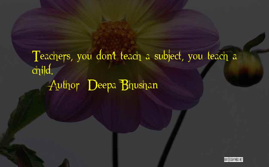 Child Teaching Quotes By Deepa Bhushan