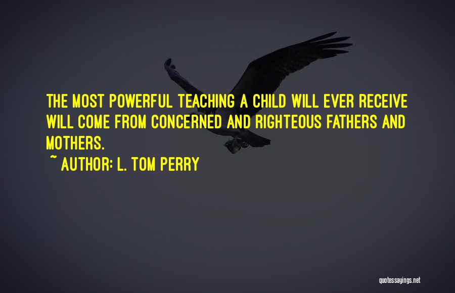 Child Teaching Quotes By L. Tom Perry