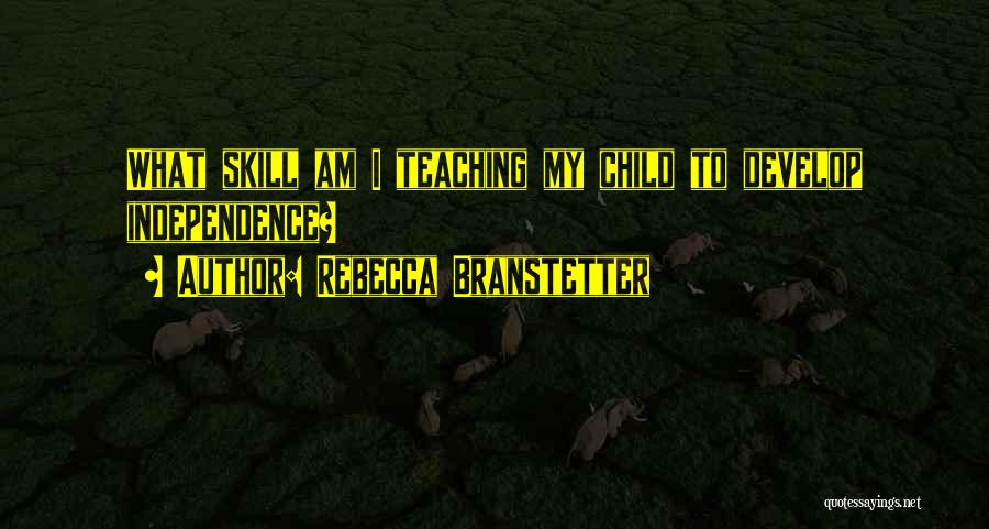 Child Teaching Quotes By Rebecca Branstetter