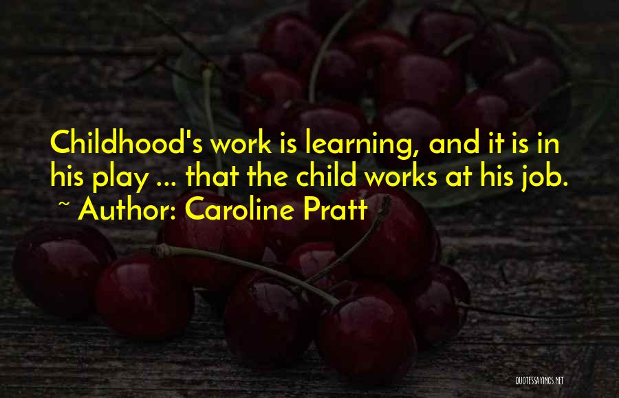 Childhood Education Quotes By Caroline Pratt