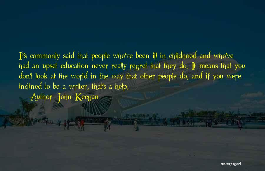 Childhood Education Quotes By John Keegan
