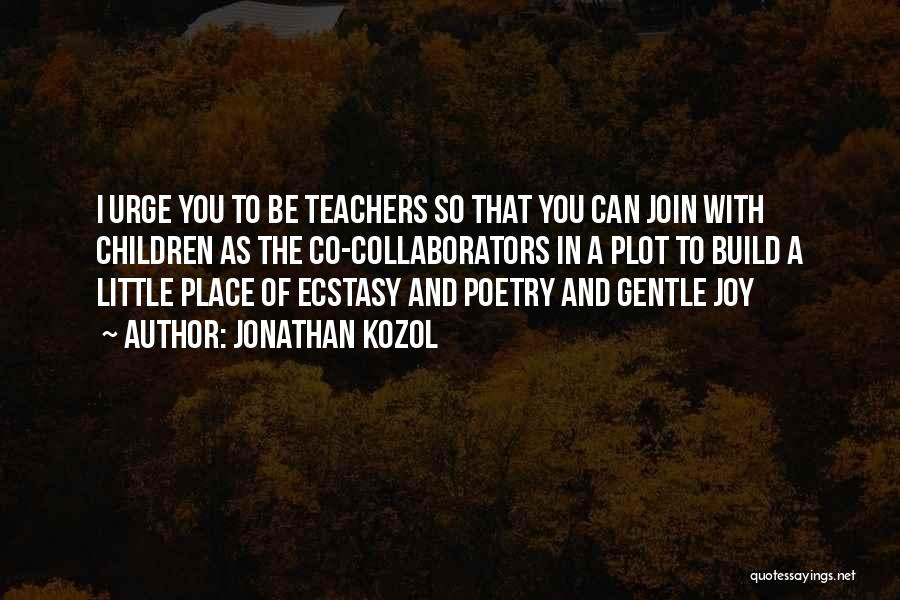 Childhood Education Quotes By Jonathan Kozol