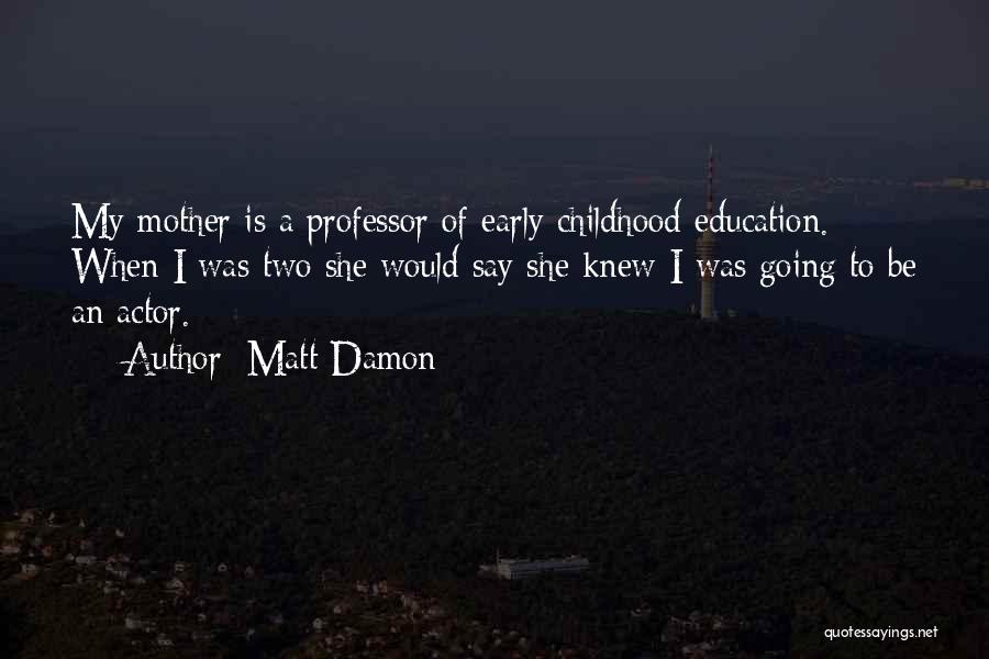 Childhood Education Quotes By Matt Damon