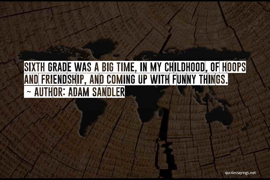 Childhood Friendship Funny Quotes By Adam Sandler