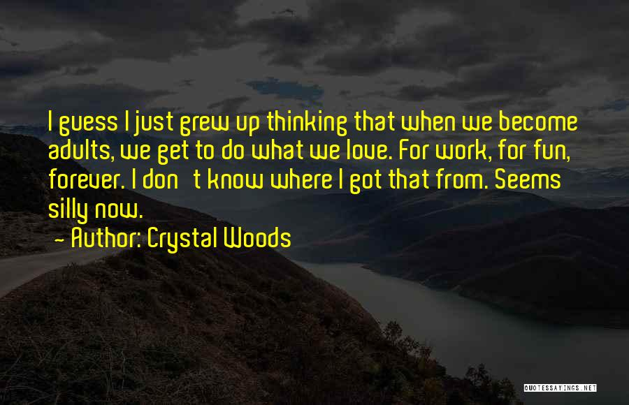 Childhood Growing Up Quotes By Crystal Woods