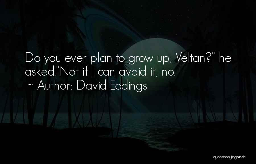 Childhood Growing Up Quotes By David Eddings