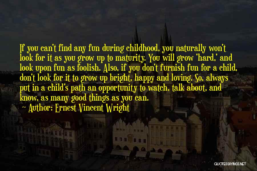 Childhood Growing Up Quotes By Ernest Vincent Wright