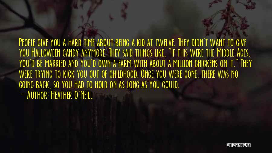 Childhood Growing Up Quotes By Heather O'Neill