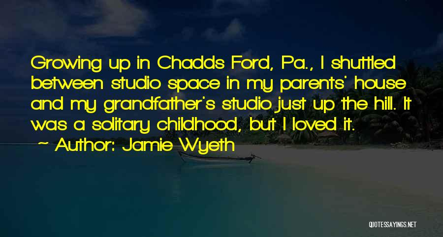Childhood Growing Up Quotes By Jamie Wyeth
