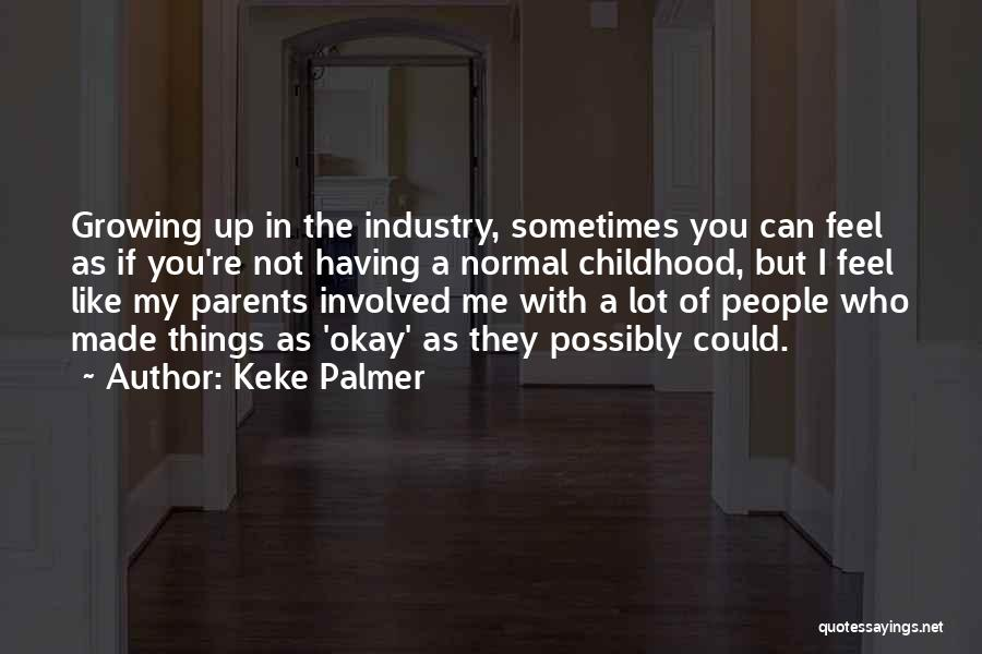 Childhood Growing Up Quotes By Keke Palmer