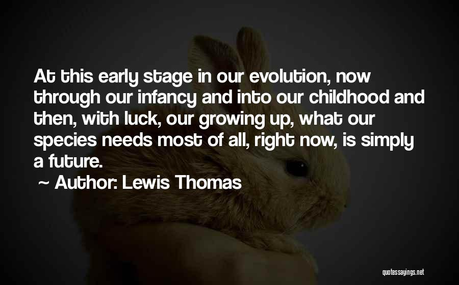 Childhood Growing Up Quotes By Lewis Thomas
