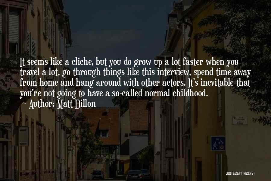 Childhood Growing Up Quotes By Matt Dillon