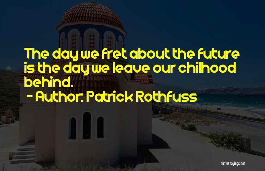Childhood Growing Up Quotes By Patrick Rothfuss