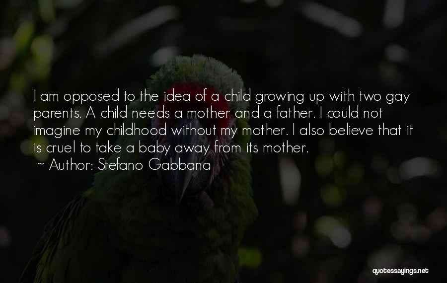 Childhood Growing Up Quotes By Stefano Gabbana