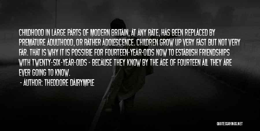 Childhood Growing Up Quotes By Theodore Dalrymple
