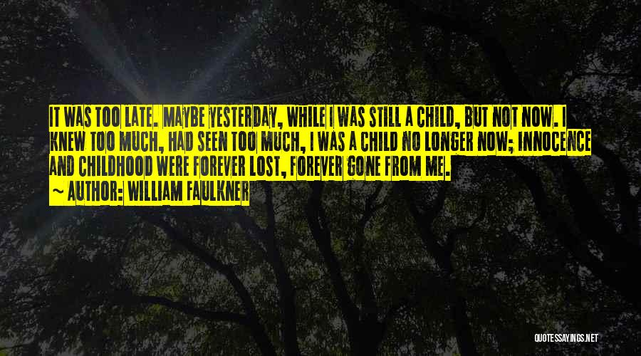 Childhood Growing Up Quotes By William Faulkner