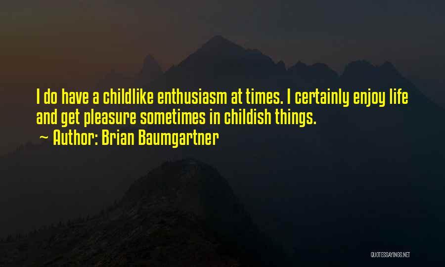 Childish Enthusiasm Quotes By Brian Baumgartner