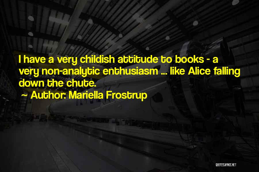 Childish Enthusiasm Quotes By Mariella Frostrup