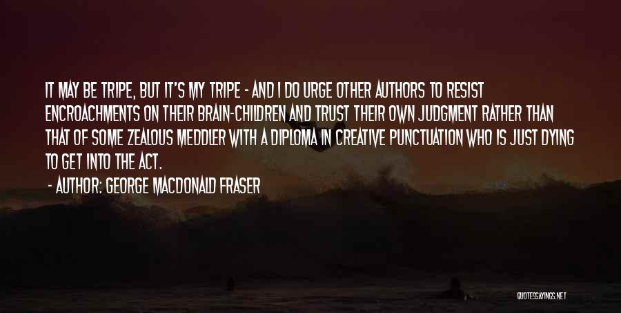 Children's Authors Quotes By George MacDonald Fraser