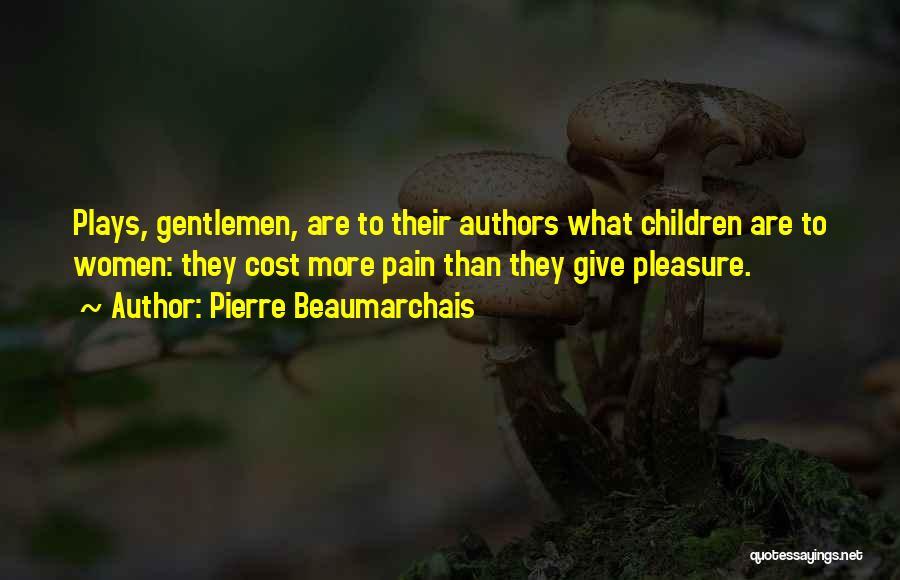 Children's Authors Quotes By Pierre Beaumarchais