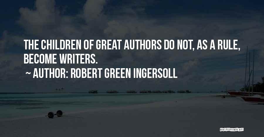 Children's Authors Quotes By Robert Green Ingersoll