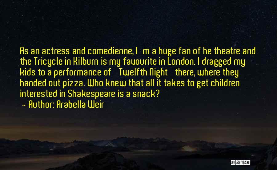 Children's Theatre Quotes By Arabella Weir