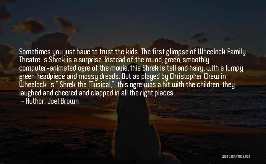 Children's Theatre Quotes By Joel Brown