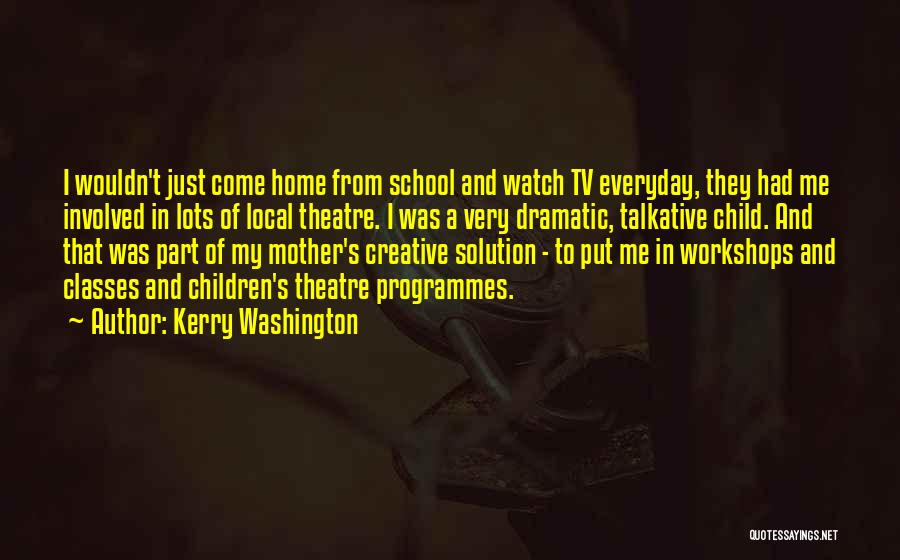 Children's Theatre Quotes By Kerry Washington