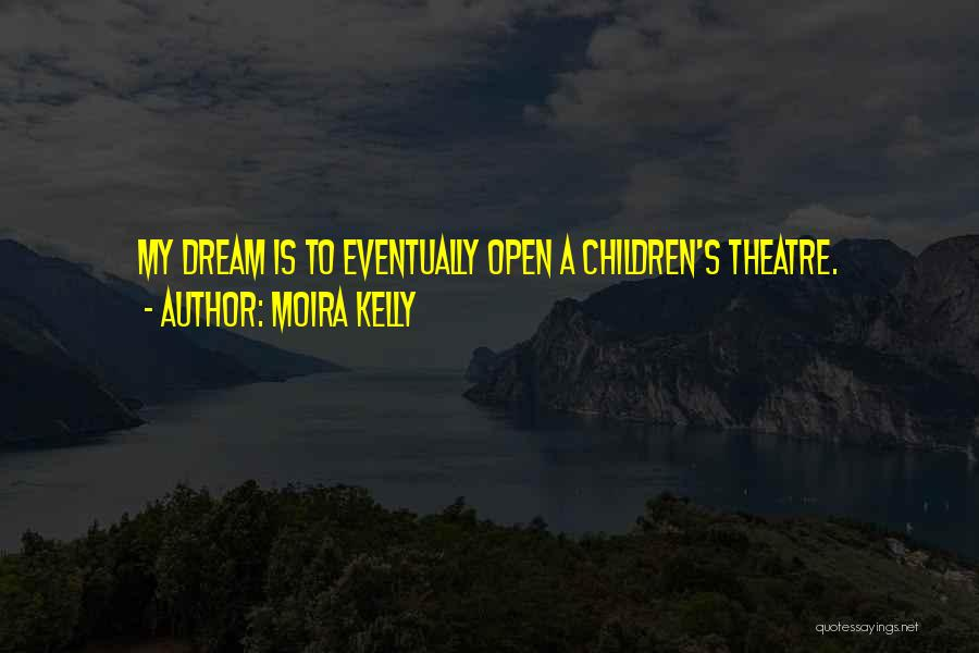 Children's Theatre Quotes By Moira Kelly